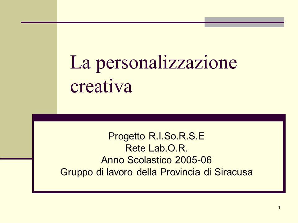 1 La personalizzazione creativa Progetto R.I.So.R.S.E Rete Lab.O.R.