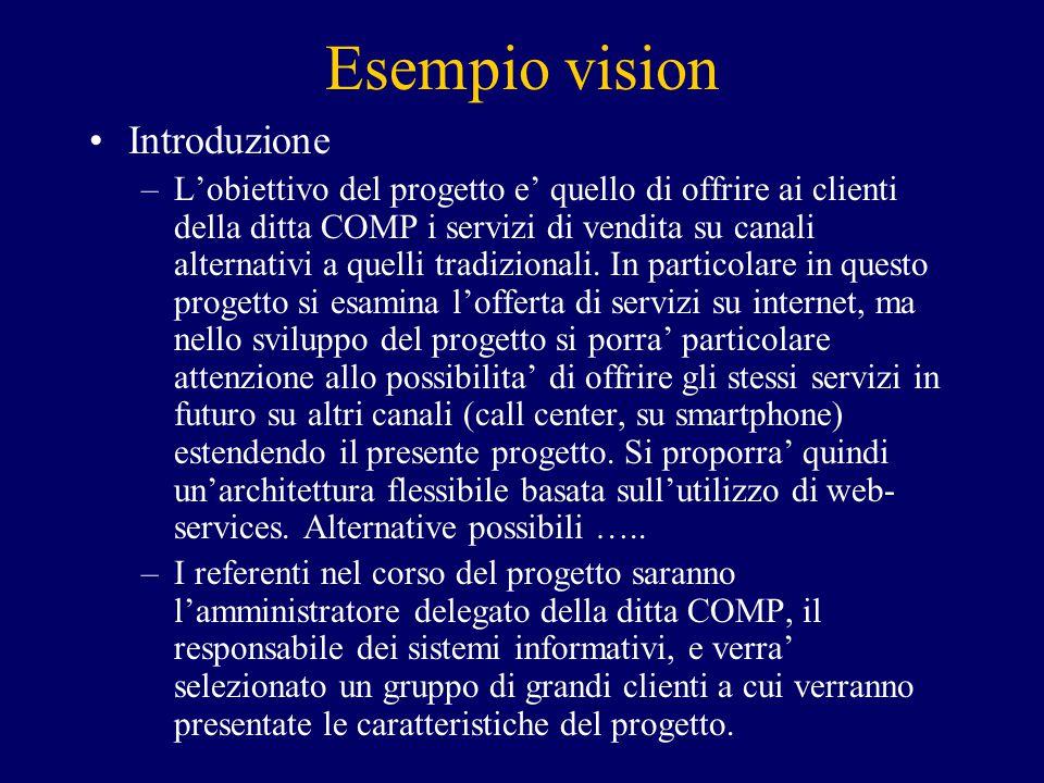 Esempio vision Introduzione –L'obiettivo del progetto e' quello di offrire ai clienti della ditta COMP i servizi di vendita su canali alternativi a qu