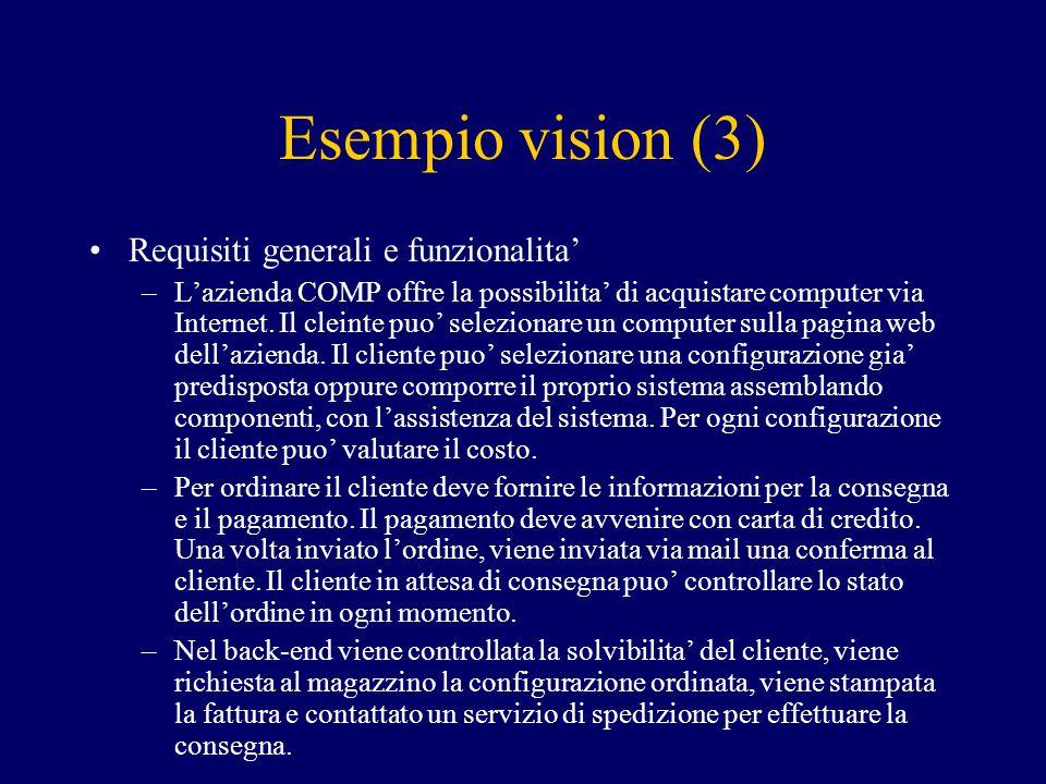 Esempio vision (3) Requisiti generali e funzionalita' –L'azienda COMP offre la possibilita' di acquistare computer via Internet. Il cleinte puo' selez