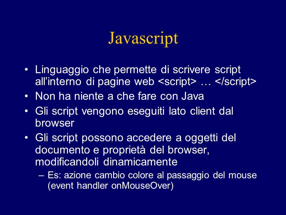 Javascript Linguaggio che permette di scrivere script all'interno di pagine web … Non ha niente a che fare con Java Gli script vengono eseguiti lato c