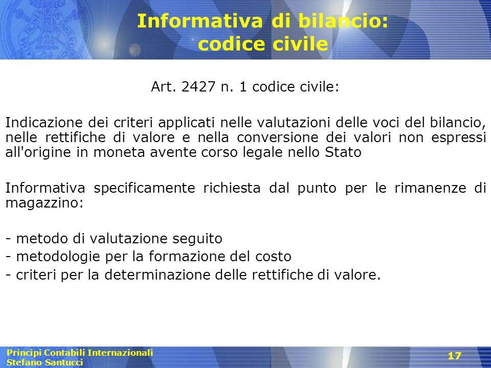 Principi Contabili Internazionali Stefano Santucci 17 Informativa di bilancio: codice civile Art. 2427 n. 1 codice civile: Indicazione dei criteri app