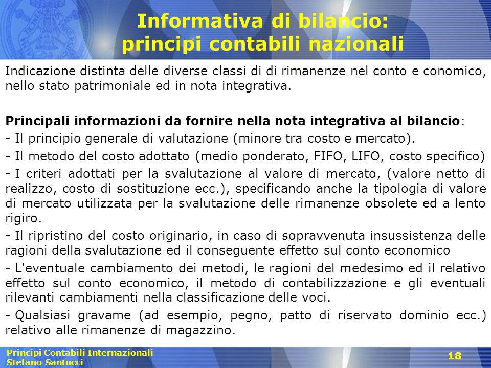 Principi Contabili Internazionali Stefano Santucci Informativa di bilancio: principi contabili nazionali Indicazione distinta delle diverse classi di