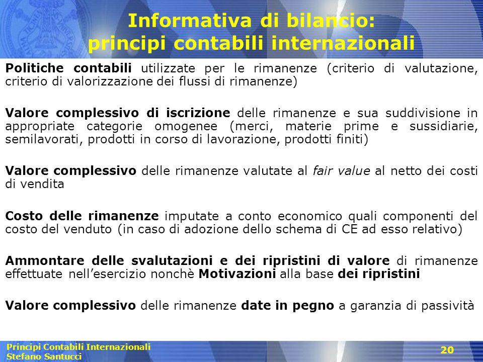 Principi Contabili Internazionali Stefano Santucci 20 Informativa di bilancio: principi contabili internazionali Politiche contabili utilizzate per le