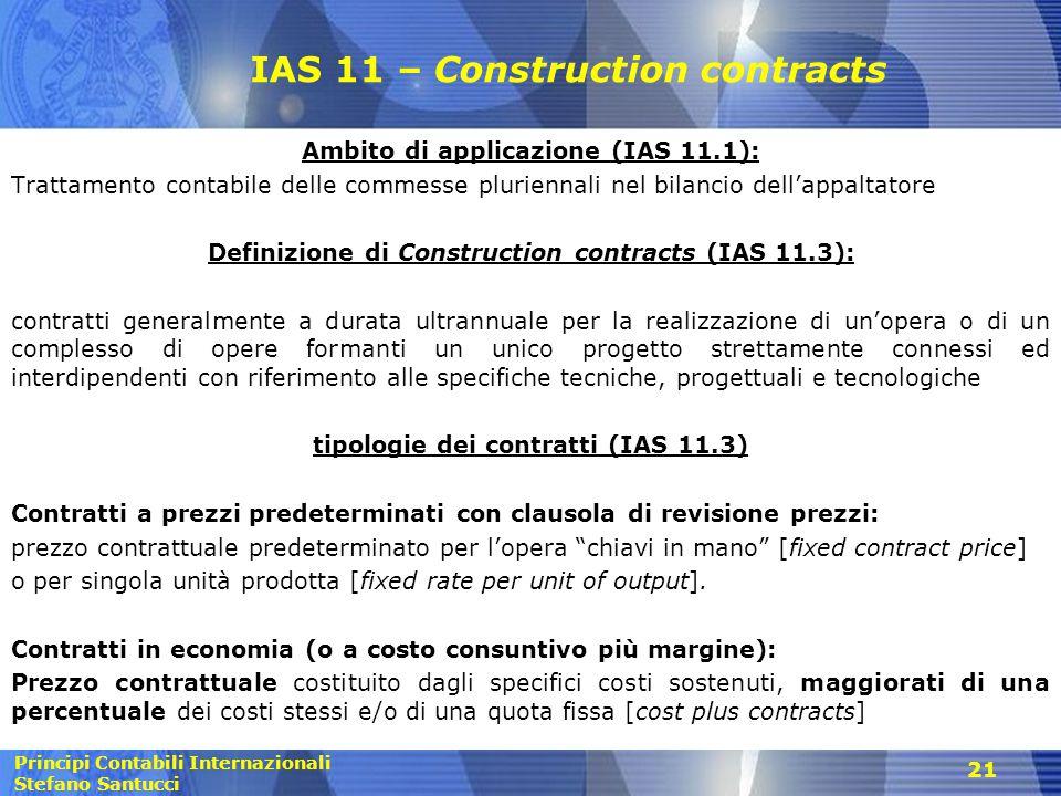 Principi Contabili Internazionali Stefano Santucci 21 IAS 11 – Construction contracts Ambito di applicazione (IAS 11.1): Trattamento contabile delle c