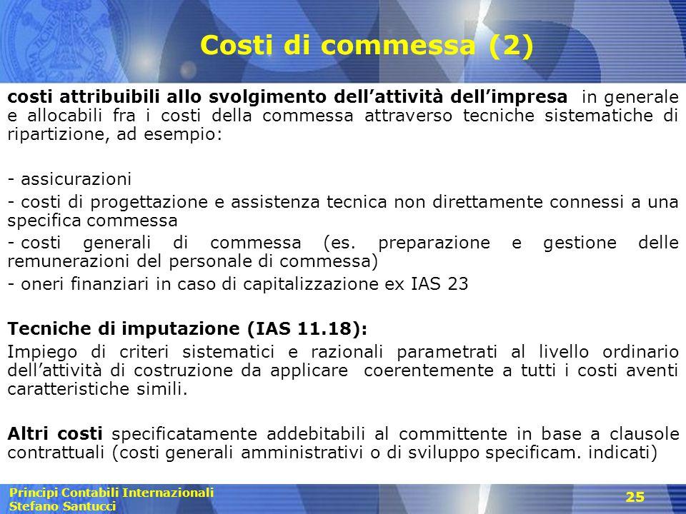 Principi Contabili Internazionali Stefano Santucci 25 Costi di commessa (2) costi attribuibili allo svolgimento dell'attività dell'impresa in generale