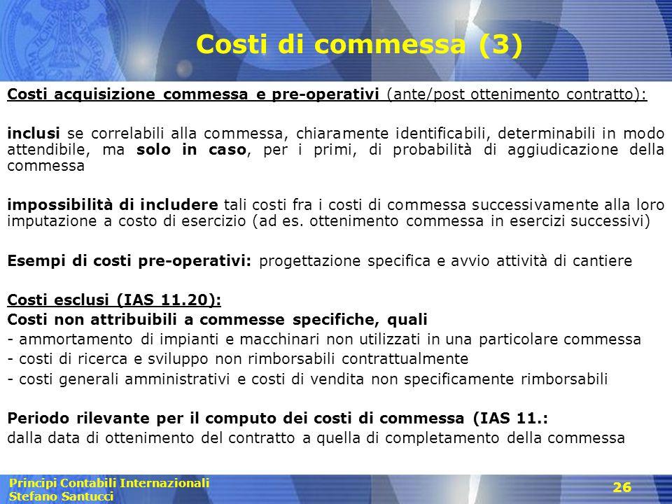 Principi Contabili Internazionali Stefano Santucci 26 Costi di commessa (3) Costi acquisizione commessa e pre-operativi (ante/post ottenimento contrat