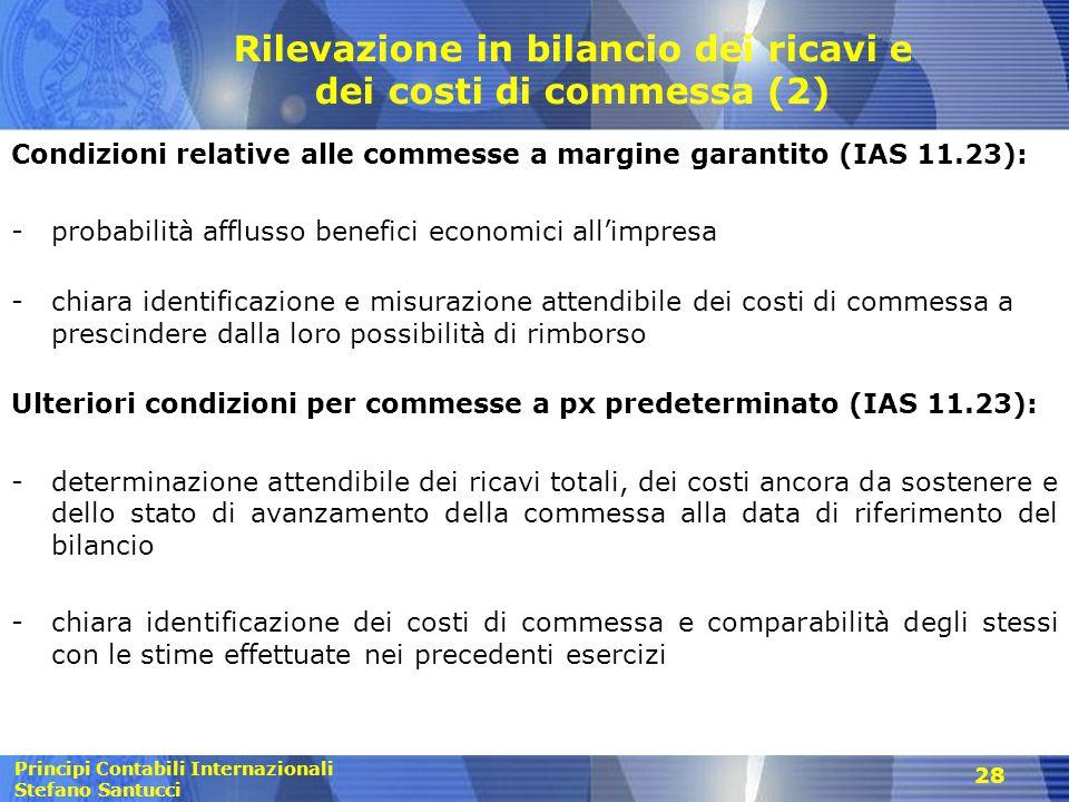 Principi Contabili Internazionali Stefano Santucci 28 Rilevazione in bilancio dei ricavi e dei costi di commessa (2) Condizioni relative alle commesse