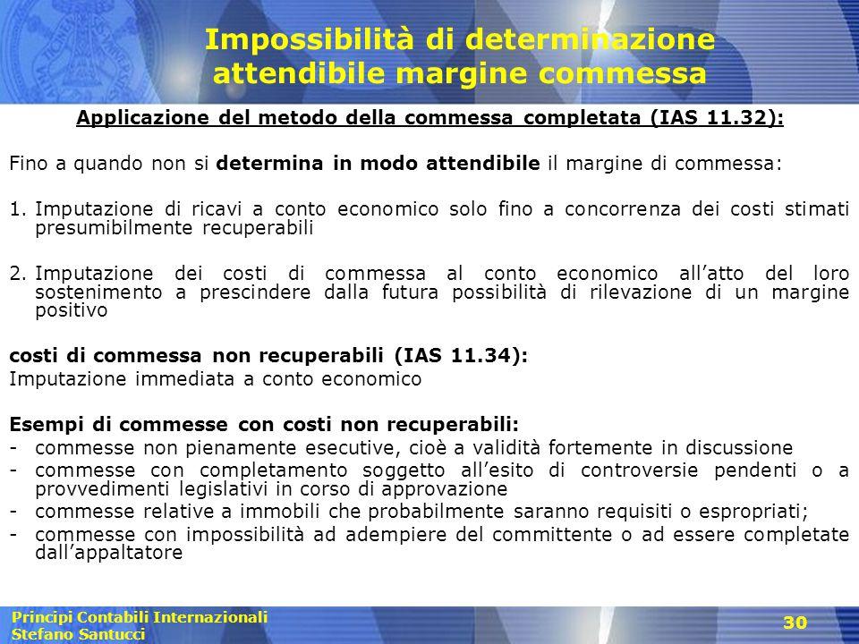 Principi Contabili Internazionali Stefano Santucci 30 Impossibilità di determinazione attendibile margine commessa Applicazione del metodo della comme