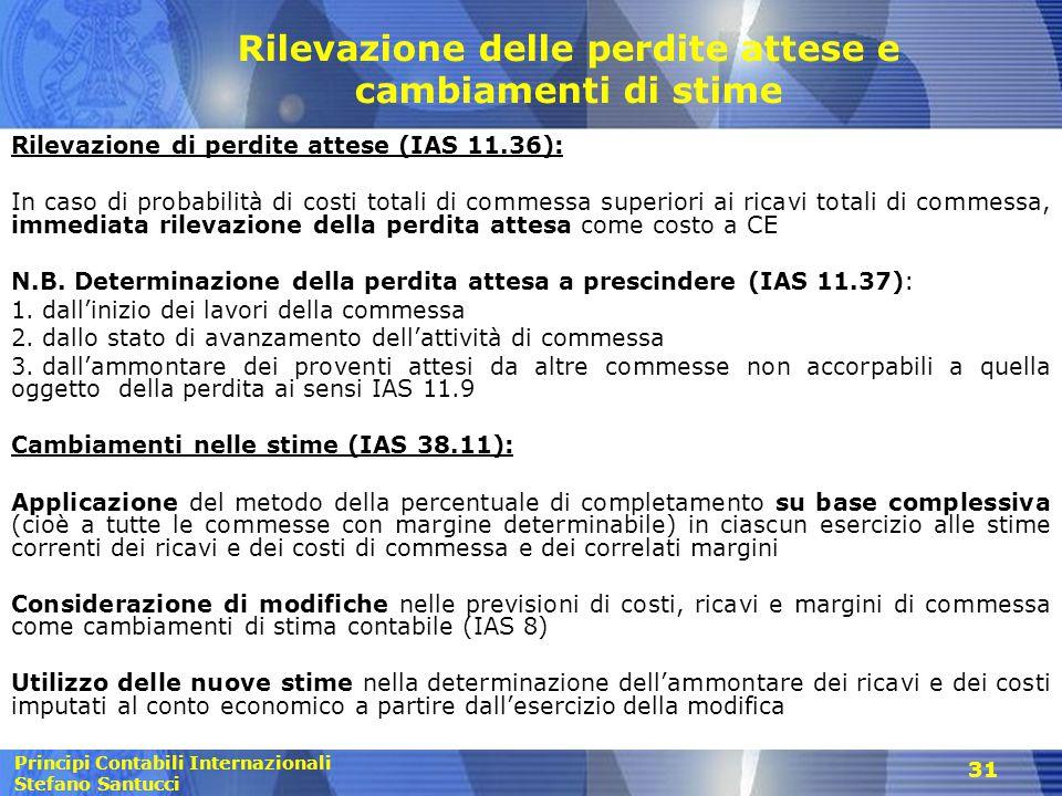 Principi Contabili Internazionali Stefano Santucci 31 Rilevazione delle perdite attese e cambiamenti di stime Rilevazione di perdite attese (IAS 11.36