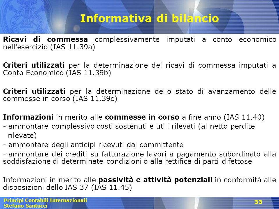 Principi Contabili Internazionali Stefano Santucci 33 Informativa di bilancio Ricavi di commessa complessivamente imputati a conto economico nell'eser