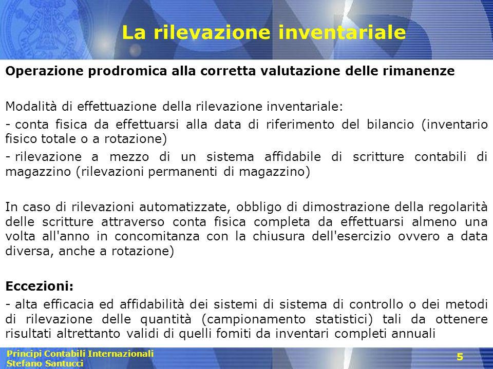 Principi Contabili Internazionali Stefano Santucci La rilevazione inventariale Operazione prodromica alla corretta valutazione delle rimanenze Modalit