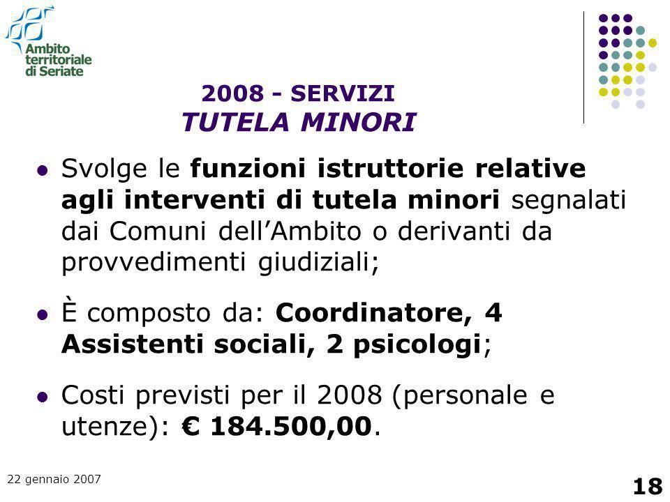 22 gennaio 2007 18 Svolge le funzioni istruttorie relative agli interventi di tutela minori segnalati dai Comuni dell'Ambito o derivanti da provvedime