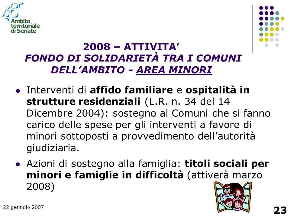 22 gennaio 2007 23 Interventi di affido familiare e ospitalità in strutture residenziali (L.R. n. 34 del 14 Dicembre 2004): sostegno ai Comuni che si