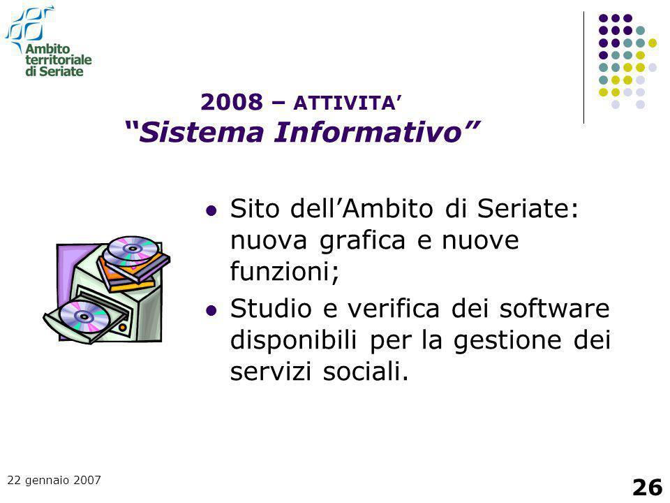 22 gennaio 2007 26 Sito dell'Ambito di Seriate: nuova grafica e nuove funzioni; Studio e verifica dei software disponibili per la gestione dei servizi