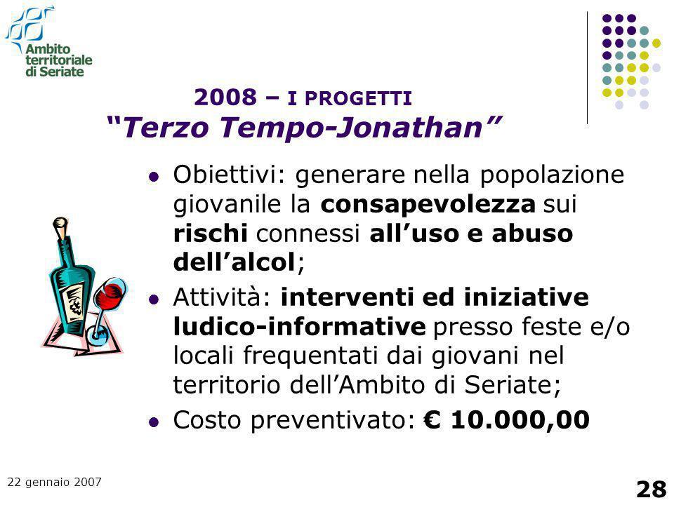 22 gennaio 2007 28 Obiettivi: generare nella popolazione giovanile la consapevolezza sui rischi connessi all'uso e abuso dell'alcol; Attività: interve