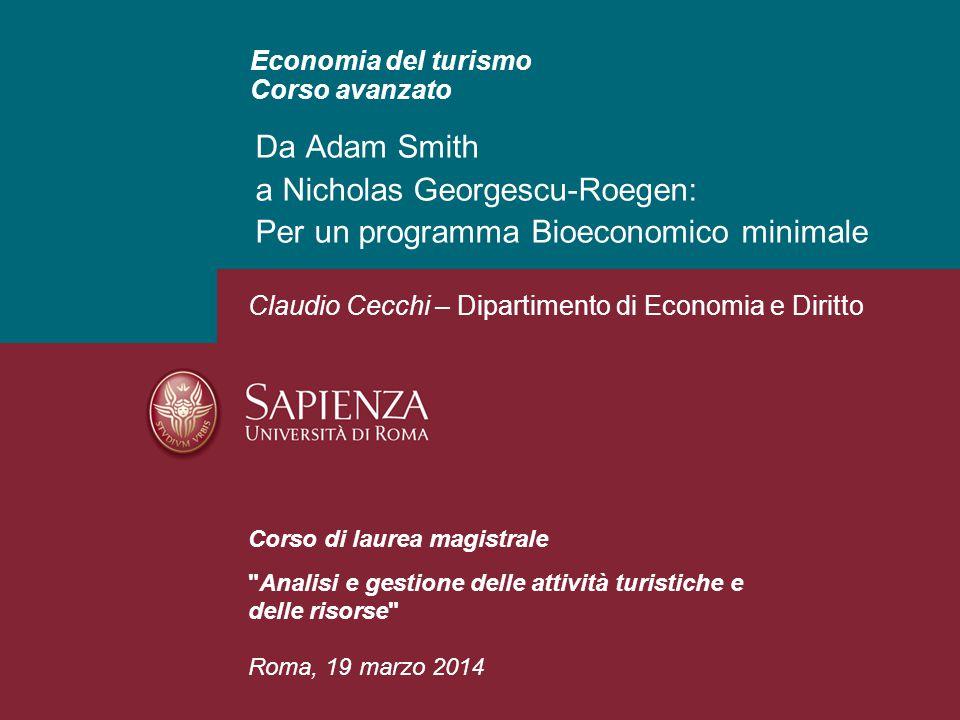 Economia del turismo Corso avanzato Da Adam Smith a Nicholas Georgescu-Roegen: Per un programma Bioeconomico minimale Corso di laurea magistrale