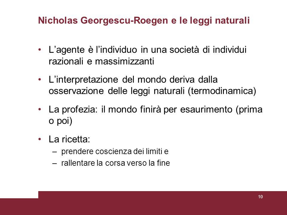 Nicholas Georgescu-Roegen e le leggi naturali L'agente è l'individuo in una società di individui razionali e massimizzanti L'interpretazione del mondo