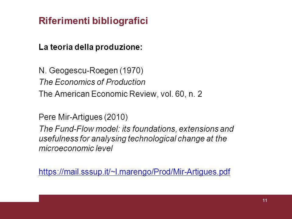 Riferimenti bibliografici La teoria della produzione: N. Geogescu-Roegen (1970) The Economics of Production The American Economic Review, vol. 60, n.