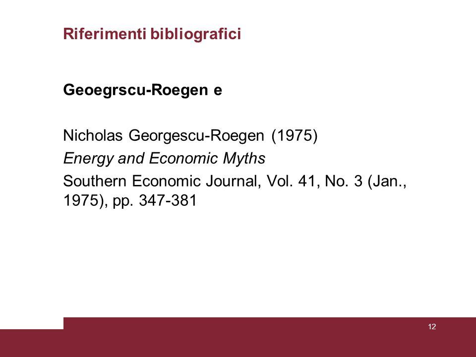 Riferimenti bibliografici Geoegrscu-Roegen e Nicholas Georgescu-Roegen (1975) Energy and Economic Myths Southern Economic Journal, Vol. 41, No. 3 (Jan