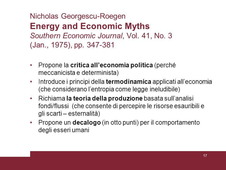 Nicholas Georgescu-Roegen Energy and Economic Myths Southern Economic Journal, Vol. 41, No. 3 (Jan., 1975), pp. 347-381 Propone la critica all'economi