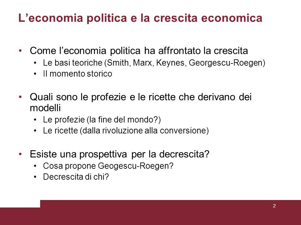 L'economia politica e la crescita economica Come l'economia politica ha affrontato la crescita Le basi teoriche (Smith, Marx, Keynes, Georgescu-Roegen