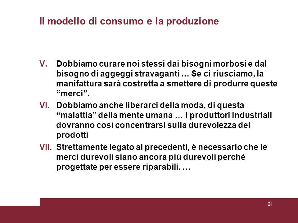 Il modello di consumo e la produzione V.Dobbiamo curare noi stessi dai bisogni morbosi e dal bisogno di aggeggi stravaganti … Se ci riusciamo, la manifattura sarà costretta a smettere di produrre queste merci .