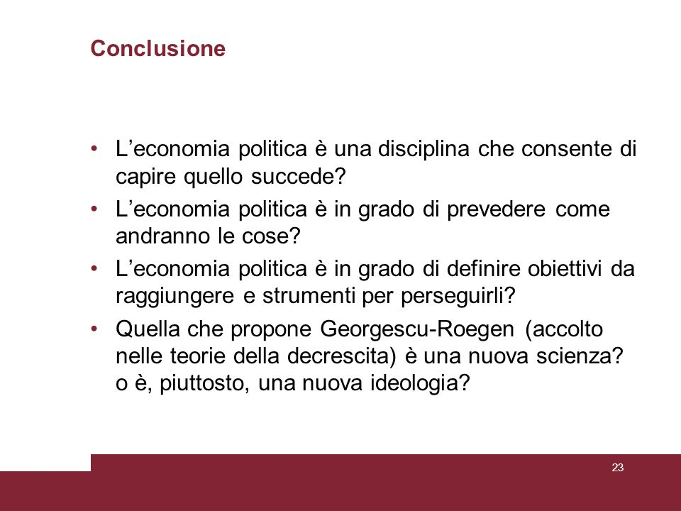 Conclusione L'economia politica è una disciplina che consente di capire quello succede? L'economia politica è in grado di prevedere come andranno le c