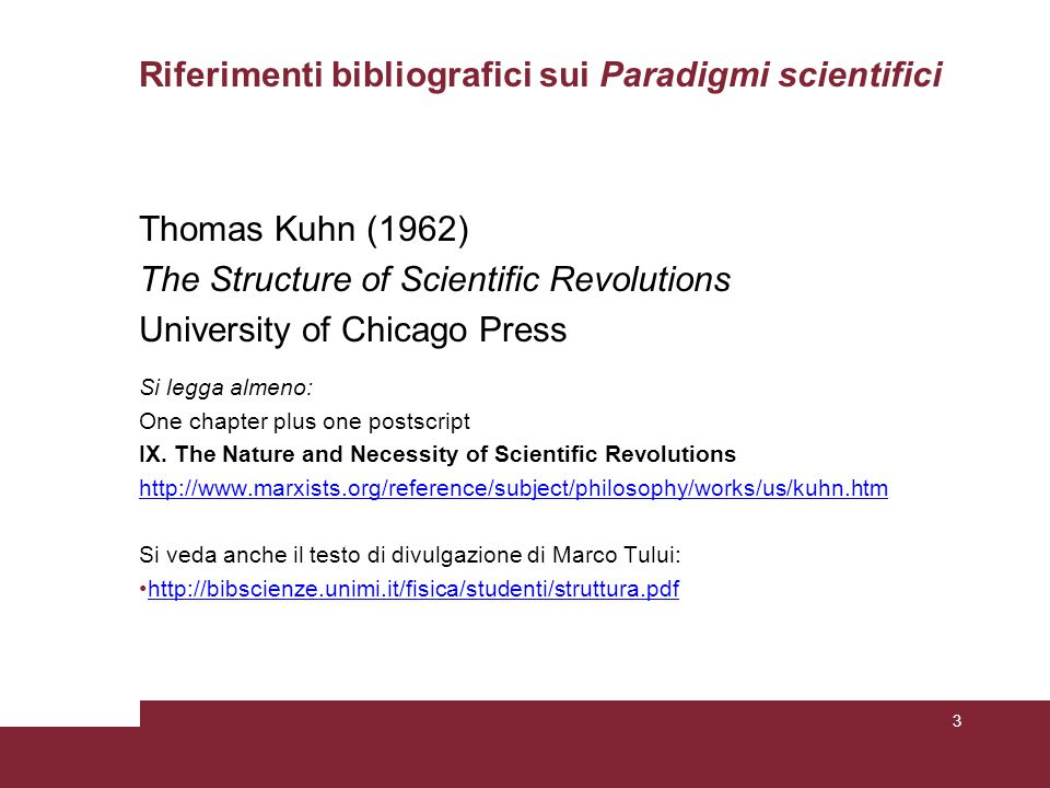 Riferimenti bibliografici sui Paradigmi scientifici Thomas Kuhn (1962) The Structure of Scientific Revolutions University of Chicago Press Si legga almeno: One chapter plus one postscript IX.