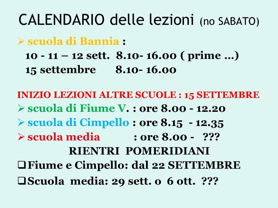 CALENDARIO delle lezioni (no SABATO)  scuola di Bannia : 10 - 11 – 12 sett. 8.10- 16.00 ( prime …) 15 settembre 8.10- 16.00 INIZIO LEZIONI ALTRE SCUO