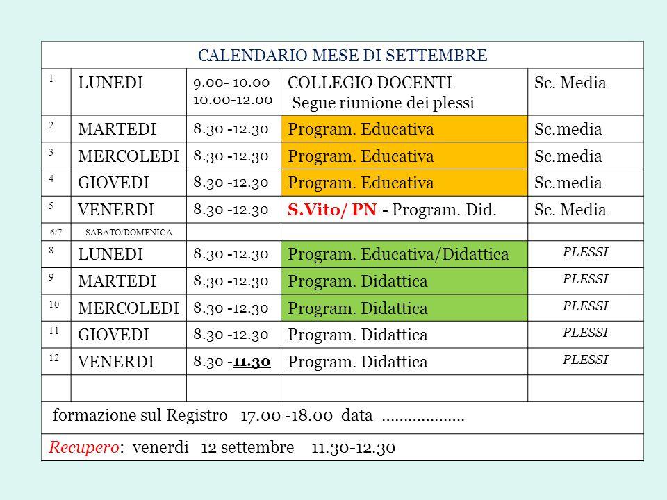CALENDARIO MESE DI SETTEMBRE 1 LUNEDI 9.00- 10.00 10.00-12.00 COLLEGIO DOCENTI Segue riunione dei plessi Sc. Media 2 MARTEDI 8.30 -12.30 Program. Educ