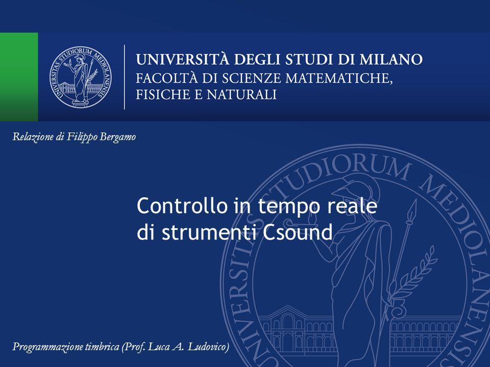 Controllo in tempo reale di strumenti Csound Programmazione timbrica (Prof. Luca A. Ludovico) Relazione di Filippo Bergamo