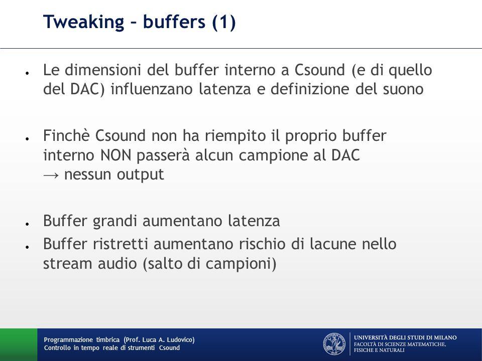 Programmazione timbrica (Prof. Luca A. Ludovico) Controllo in tempo reale di strumenti Csound Tweaking – buffers (1) ● Le dimensioni del buffer intern