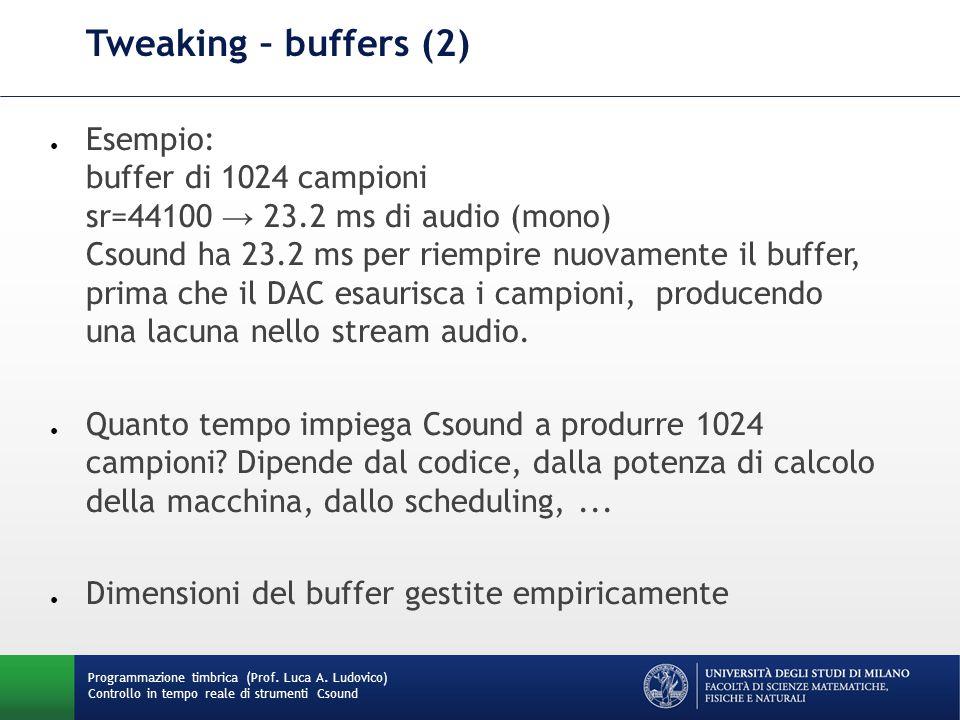 Programmazione timbrica (Prof. Luca A. Ludovico) Controllo in tempo reale di strumenti Csound Tweaking – buffers (2) ● Esempio: buffer di 1024 campion