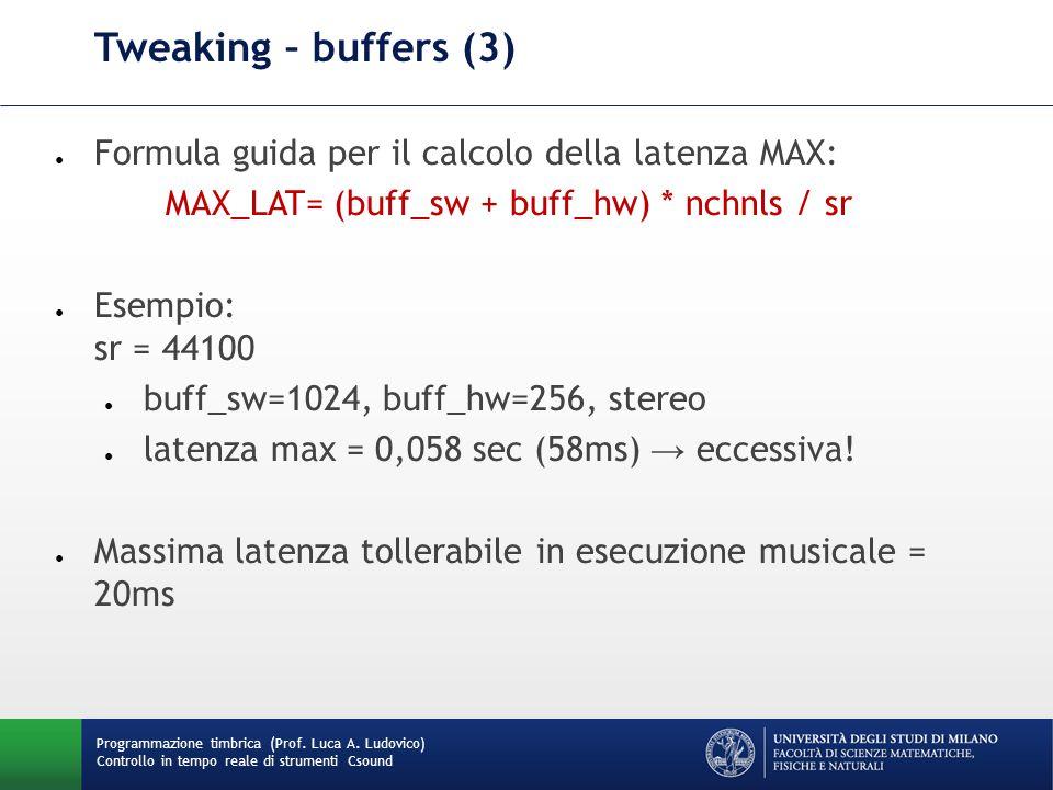 Programmazione timbrica (Prof. Luca A. Ludovico) Controllo in tempo reale di strumenti Csound Tweaking – buffers (3) ● Formula guida per il calcolo de