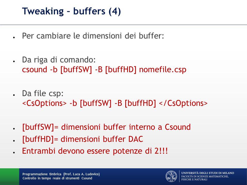 Programmazione timbrica (Prof. Luca A. Ludovico) Controllo in tempo reale di strumenti Csound Tweaking – buffers (4) ● Per cambiare le dimensioni dei