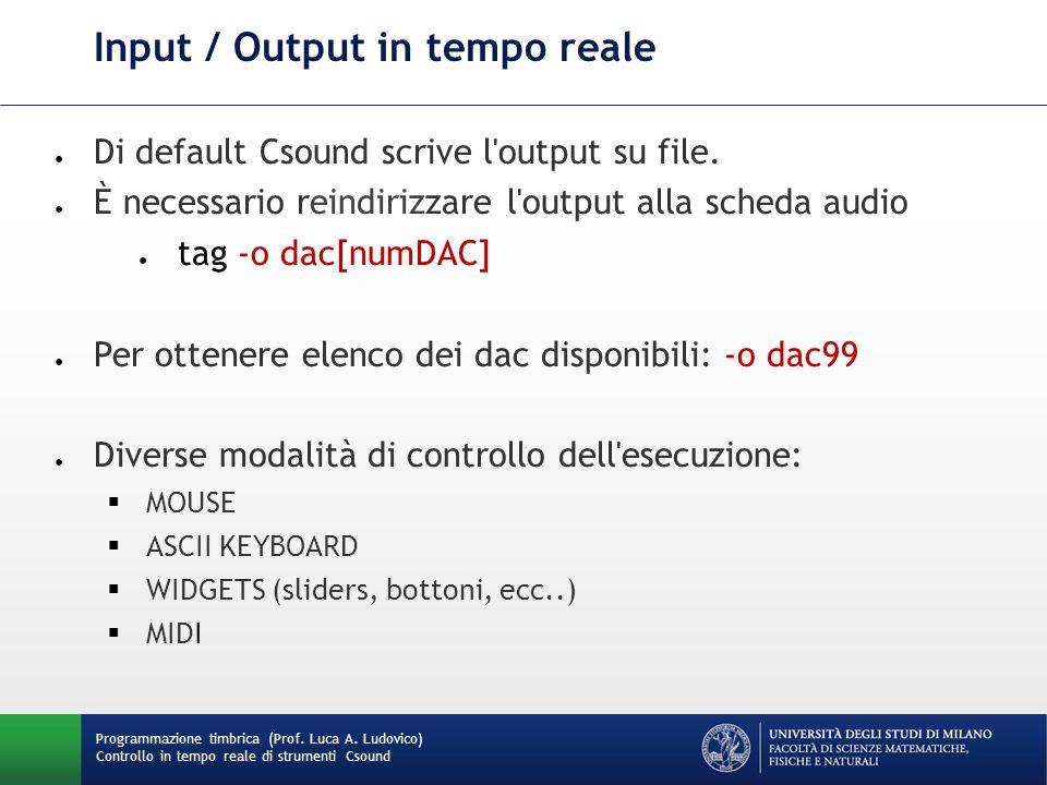 Programmazione timbrica (Prof. Luca A. Ludovico) Controllo in tempo reale di strumenti Csound Input / Output in tempo reale ● Di default Csound scrive