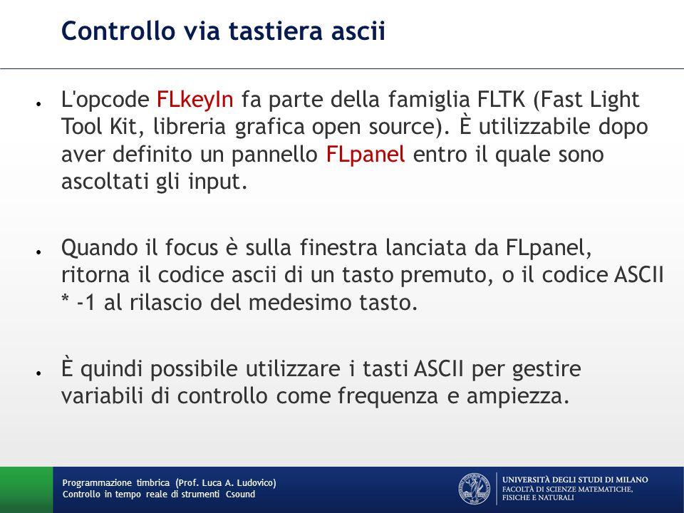 Programmazione timbrica (Prof. Luca A. Ludovico) Controllo in tempo reale di strumenti Csound Controllo via tastiera ascii ● L'opcode FLkeyIn fa parte