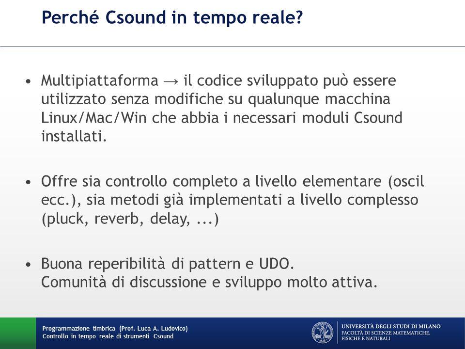 Programmazione timbrica (Prof. Luca A. Ludovico) Controllo in tempo reale di strumenti Csound Perché Csound in tempo reale? Multipiattaforma → il codi