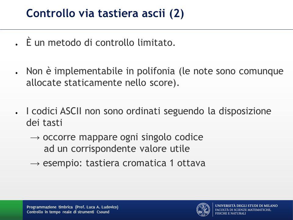 Programmazione timbrica (Prof. Luca A. Ludovico) Controllo in tempo reale di strumenti Csound Controllo via tastiera ascii (2) ● È un metodo di contro