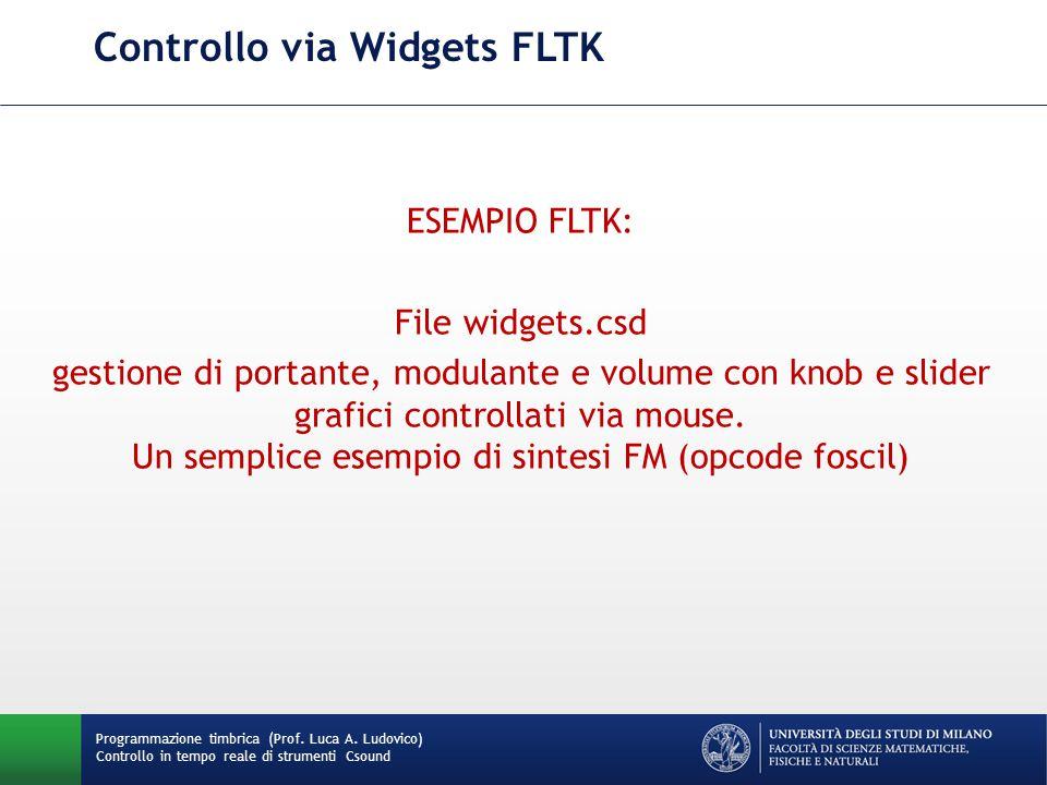 Programmazione timbrica (Prof. Luca A. Ludovico) Controllo in tempo reale di strumenti Csound Controllo via Widgets FLTK ESEMPIO FLTK: File widgets.cs