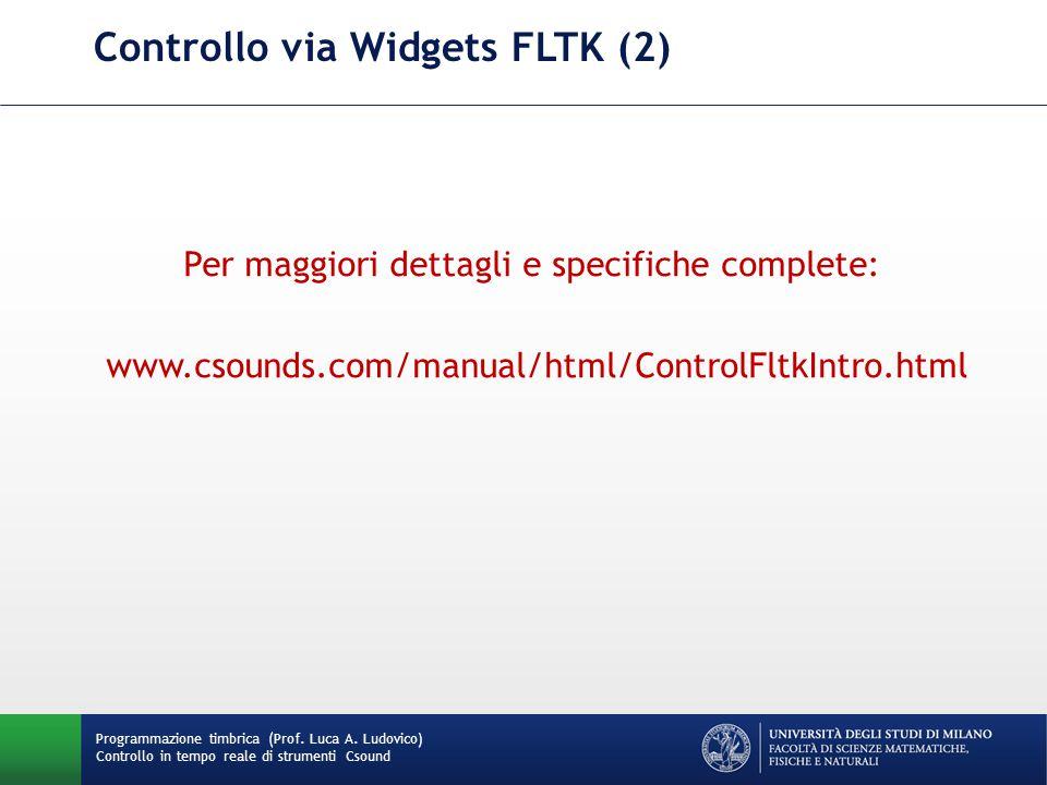 Programmazione timbrica (Prof. Luca A. Ludovico) Controllo in tempo reale di strumenti Csound Controllo via Widgets FLTK (2) Per maggiori dettagli e s