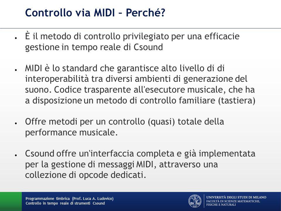 Programmazione timbrica (Prof. Luca A. Ludovico) Controllo in tempo reale di strumenti Csound Controllo via MIDI – Perché? ● È il metodo di controllo