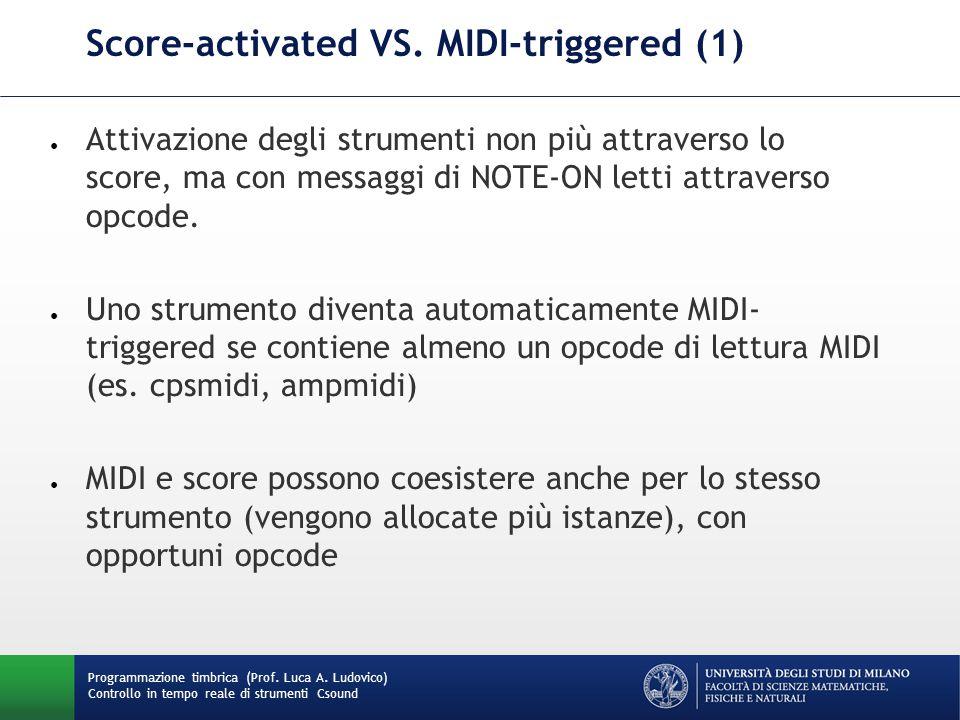 Programmazione timbrica (Prof. Luca A. Ludovico) Controllo in tempo reale di strumenti Csound Score-activated VS. MIDI-triggered (1) ● Attivazione deg