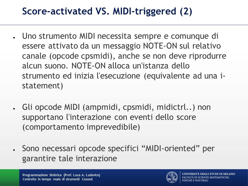 Programmazione timbrica (Prof. Luca A. Ludovico) Controllo in tempo reale di strumenti Csound Score-activated VS. MIDI-triggered (2) ● Uno strumento M