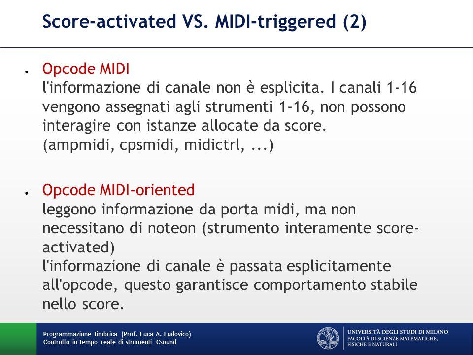 Programmazione timbrica (Prof. Luca A. Ludovico) Controllo in tempo reale di strumenti Csound Score-activated VS. MIDI-triggered (2) ● Opcode MIDI l'i