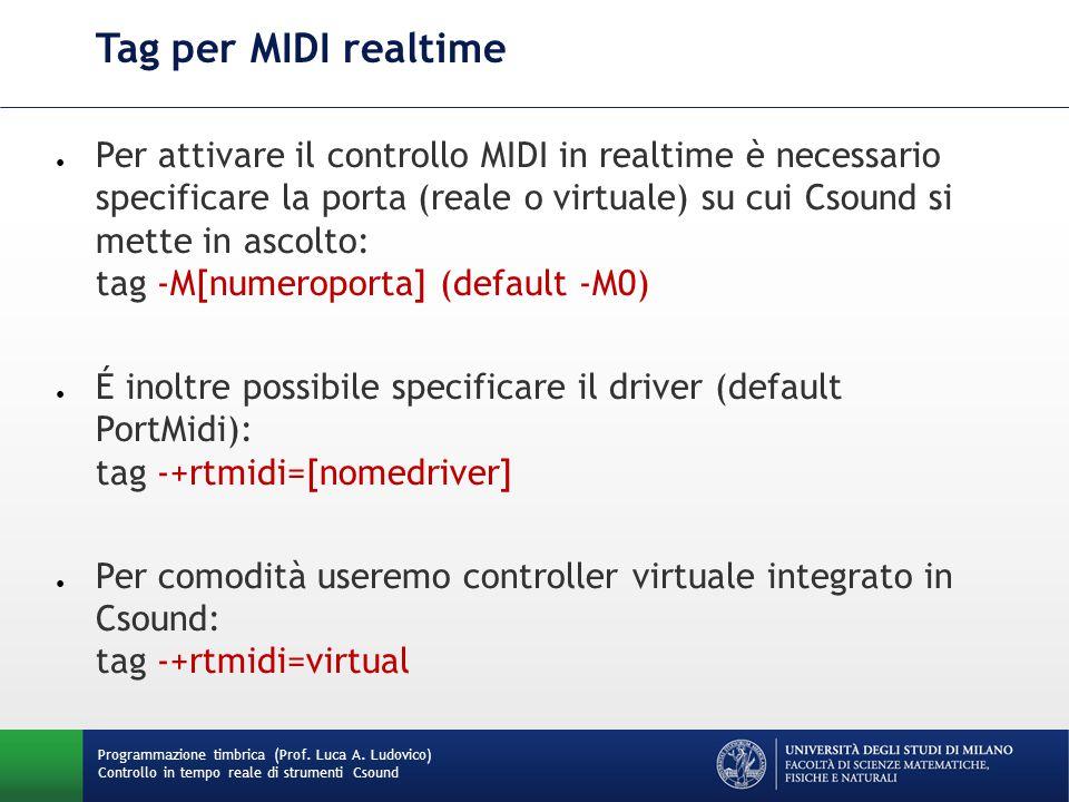 Programmazione timbrica (Prof. Luca A. Ludovico) Controllo in tempo reale di strumenti Csound Tag per MIDI realtime ● Per attivare il controllo MIDI i