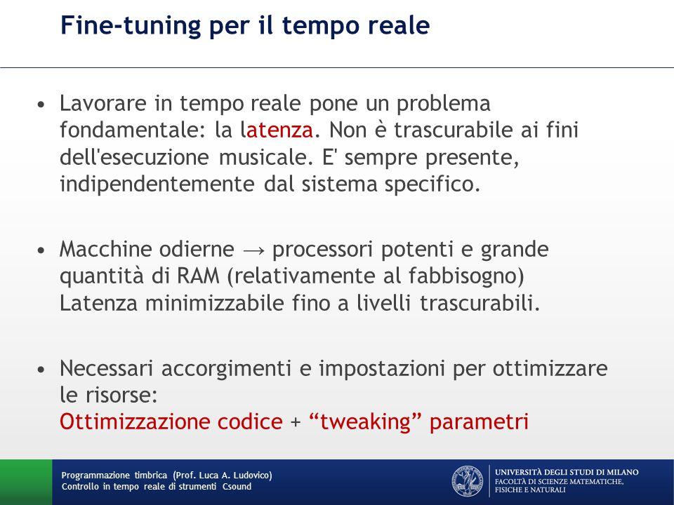Programmazione timbrica (Prof. Luca A. Ludovico) Controllo in tempo reale di strumenti Csound Fine-tuning per il tempo reale Lavorare in tempo reale p