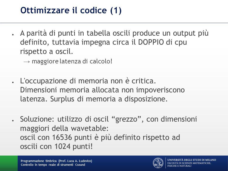 Programmazione timbrica (Prof. Luca A. Ludovico) Controllo in tempo reale di strumenti Csound Ottimizzare il codice (1) ● A parità di punti in tabella