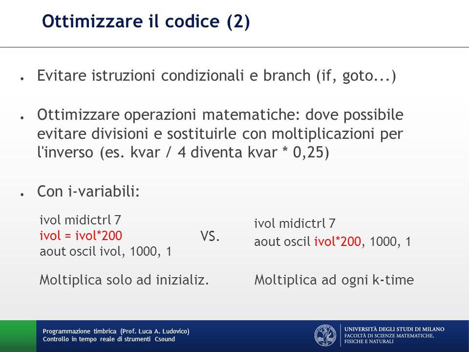 Programmazione timbrica (Prof. Luca A. Ludovico) Controllo in tempo reale di strumenti Csound Ottimizzare il codice (2) ● Evitare istruzioni condizion