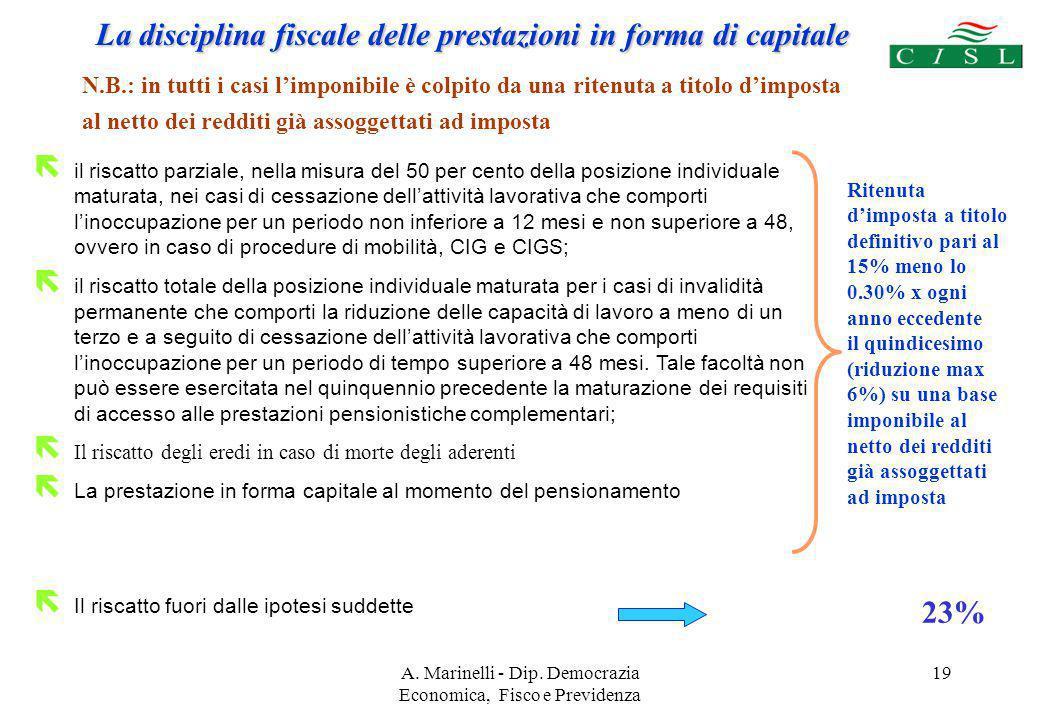 A. Marinelli - Dip. Democrazia Economica, Fisco e Previdenza 19 La disciplina fiscale delle prestazioni in forma di capitale ë il riscatto parziale, n